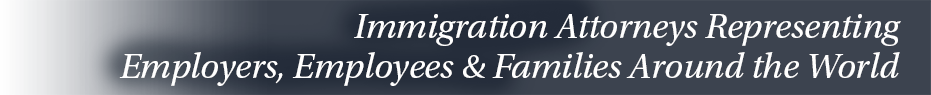 Immigration Attorneys Representing Employers, Employees & Families Around the World